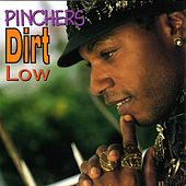 Dirt Low by Pinchers