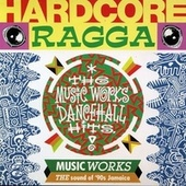 Play & Download Hardcore Ragga - The Music Works Dancehall Hits by Various Artists | Napster