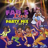 Play & Download Fab 5 Live: The Ultimate Vintage Jamaican Party Mix Part 2 by Fab 5 | Napster