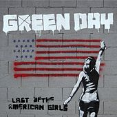 Last Of The American Girls by Green Day