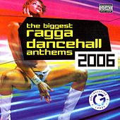 The Biggest Ragga Dancehall Anthems 2006 von Various Artists