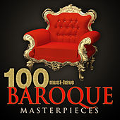 Play & Download 100 Must-Have Baroque Masterpieces by Various Artists | Napster