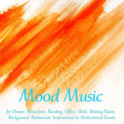 Mood Music 4 Dinner, Relaxation, Reading, Office, Work, Waiting Room, Background, Restaurant, Inspirational & Motivational Events by Soft Background Music Group