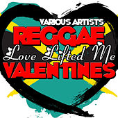 Play & Download Love Lifted Me: Reggae Valentines by Various Artists | Napster