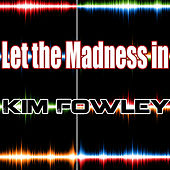 Let the Madness In by Kim Fowley