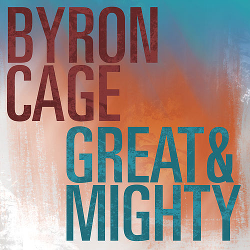 Great & Mighty by Byron Cage