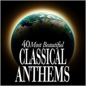 Play & Download 40 Most Beautiful Classical Anthems by Various Artists | Napster