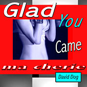 Play & Download Glad You Came Ma Cherie by David Dog | Napster