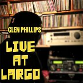 Play & Download Live At Largo by Glen Phillips | Napster