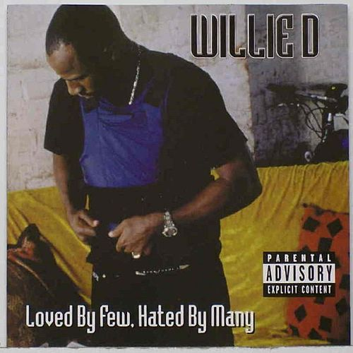 Play & Download Loved By Few, Hated By Many by Willie D | Napster