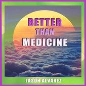 Better Than Medicine by Jason Alvarez