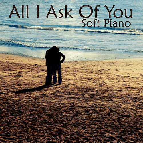 Play & Download Soft Piano Music - All I Ask Of You by Soft Piano Music | Napster