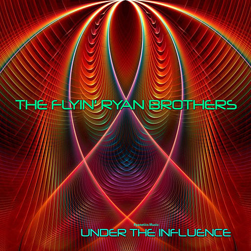 Ryanetics Music: Under The Influence by The Flyin' Ryan Brothers