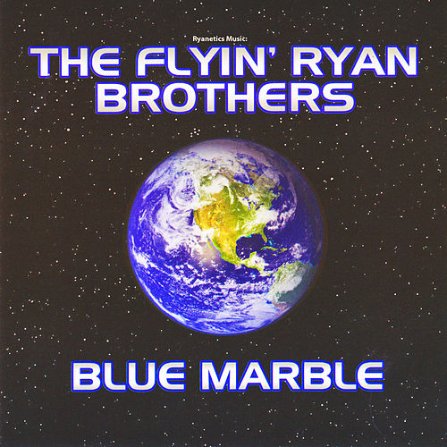 Play & Download Ryanetics Music: Blue Marble by The Flyin' Ryan Brothers | Napster