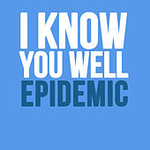 I Know You Well (feat. Novaking) - Single by Epidemic