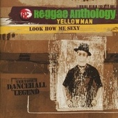 Play & Download Reggae Anthology-Look How Me Sexy by Yellowman | Napster