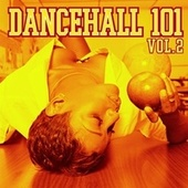 Play & Download Dancehall 101 Vol. 2 by Various Artists | Napster