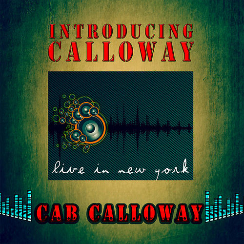 Play & Download Introducing Calloway - Live in New York (Remastered) by Various Artists | Napster
