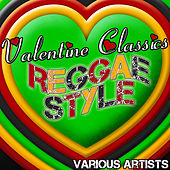 Play & Download Valentine Classics: Reggae Style by Various Artists | Napster