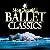 40 Most Beautiful Ballet Classics by Various Artists