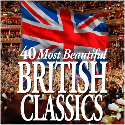 Play & Download 40 Most Beautiful British Classics by Various Artists | Napster