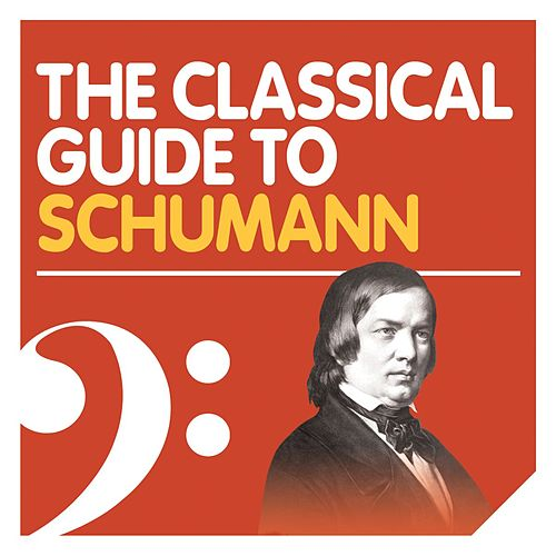 Play & Download The Classical Guide to Schumann by Various Artists | Napster