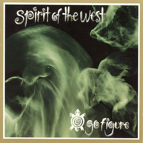 Play & Download Go Figure by Spirit of the West | Napster