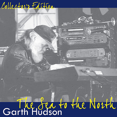 Play & Download Collectors Edition: The Sea to the North by Garth Hudson | Napster