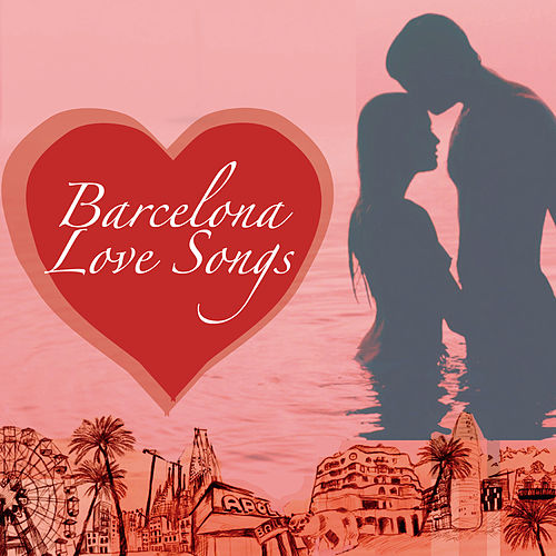 Barcelona Love Songs by Various Artists