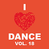 Play & Download I Love Dance Vol. 18 by Various Artists | Napster