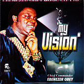 Play & Download My Vision by Ebenezer Obey | Napster