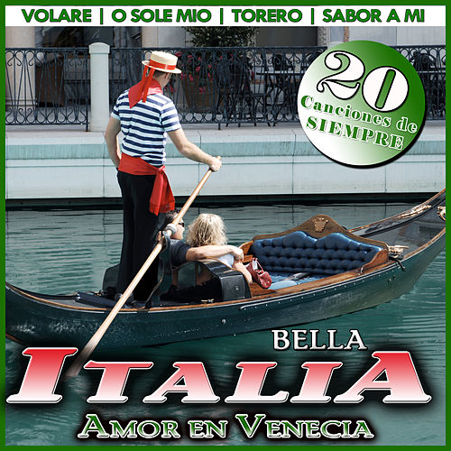 Amor en Venecia. Bella Italia. 20 Canciones de Siempre by Various Artists