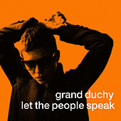Play & Download Let The People Speak by Grand Duchy | Napster