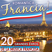Romántica Francia!! 20 Grandes Éxitos de la Música Francesa by Various Artists