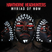 Play & Download Myriad of Now by Hawthorne Headhunters | Napster