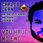 Play & Download You Have No End by Carlos Jean | Napster