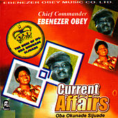 Play & Download Current Affairs (Oba Okunade Sijuade) by Ebenezer Obey | Napster