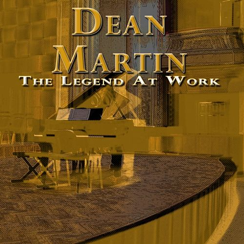 Play & Download The Legend At Work by Dean Martin | Napster