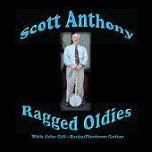 Ragged Oldies (feat. John Gill) by Scott Anthony