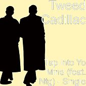 Tap Into Yo Mind (feat. Ntg) - Single by Tweed Cadillac