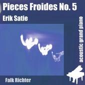 Play & Download Pieces Froides No. 5 (feat. Falk Richter) - Single by Erik Satie | Napster
