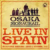 Play & Download Live in Spain by Osaka Monaurail | Napster