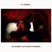 The Words That Maketh Murder von PJ Harvey