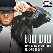 Aint Thinkin' Bout You von Bow Wow