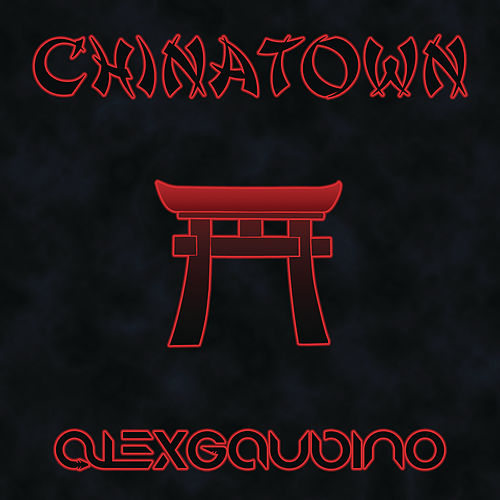 Play & Download Chinatown by Alex Gaudino | Napster