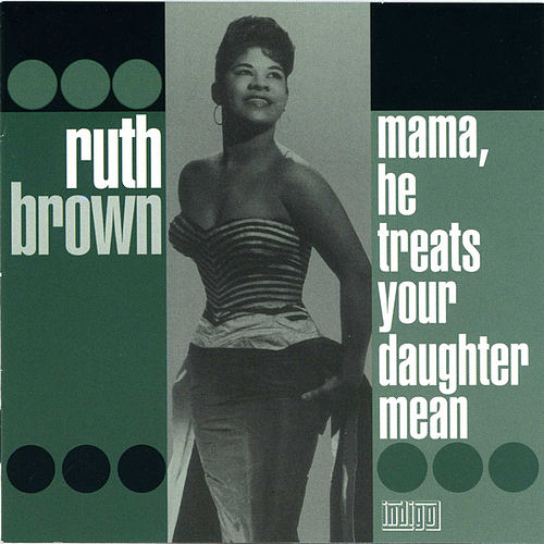 Play & Download Mama, He Treats Your Daughter Mean by Ruth Brown | Napster
