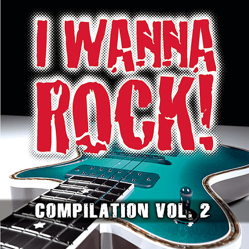 I Wanna Rock Compilation Vol. 2 by Various Artists
