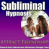 Attract Friendship Binaural Beats Subconscious Affirmations Solfeggio Tones by Subliminal Hypnosis