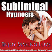 Enjoy Making Love Binaural Beats Subconscious Affirmations Solfeggio Tones by Subliminal Hypnosis