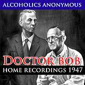 Play & Download Alcoholics Anonymous - Home Recordings (1947) by Dr. Bob | Napster